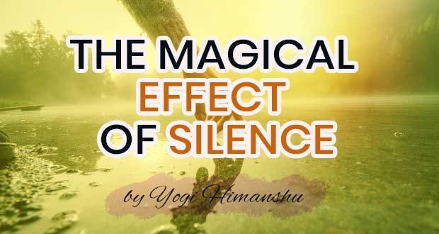 The magical effect of silence By Yogi Himanshu