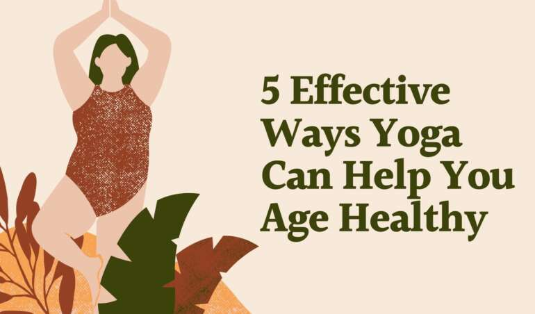 5 Effective Ways Yoga Can Help You Age Healthy
